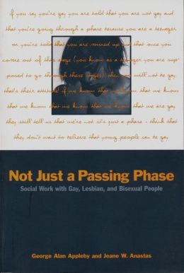 Not Just a Passing Phase: Social Work with Gay, Lesbian, and Bisexual People