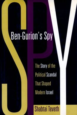 Ben-Gurion's Spy: The Story of the Political Scandal That Shaped Modern Israel
