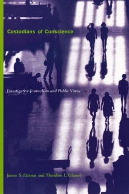 Custodians of Conscience: Investigative Journalism and Public Virtue