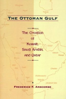 The Ottoman Gulf: The Creation of Kuwait, Saudi Arabia, and Qatar, 1870-1914