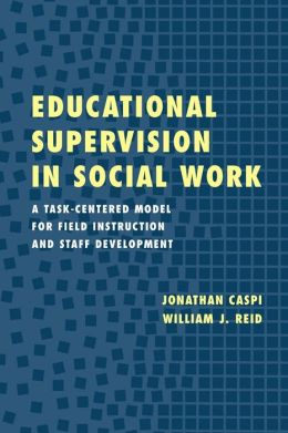 Educational Supervision in Social Work: A Task-Centered Model for Field Instruction and Staff Development