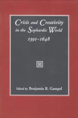 Crisis And Creativity In The Sephardic World 1391-1648