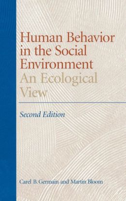 Human Behavior in the Social Environment: An Ecological View