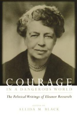 Courage in a Dangerous World: The Political Writings of Eleanor Roosevelt