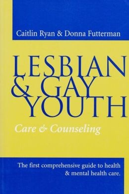 Lesbian and Gay Youth: Care and Counseling