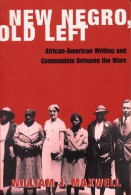 New Negro, Old Left: African-American Writing and Communism Between the Wars