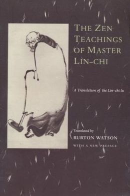 The Zen Teachings of Master Lin-Chi: A Translation of the Lin-chi lu