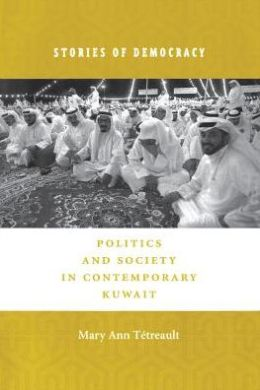 Stories of Democracy: Politics and Society in Contemporary Kuwait