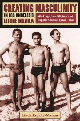 Creating Masculinity in Los Angeles's Little Manila: Working-Class Filipinos and Popular Culture in the United States