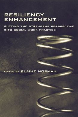 Resiliency Enhancement: Putting the Strength Perspective Into Social Work Practice
