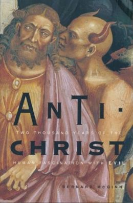 Antichrist: Two Thousand Years of the Human Fascination with Evil