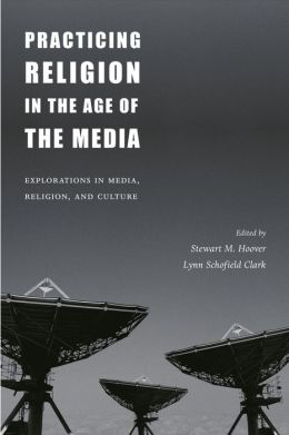 Practicing Religion In The Age Of The Media