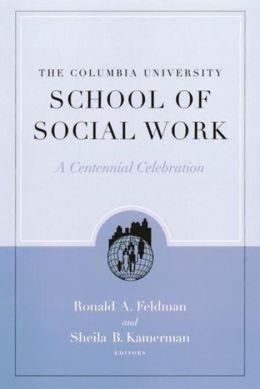 The Columbia University School of Social Work: A Centennial Celebration