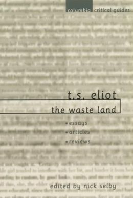 T. S. Eliot: The Waste Land: Essays * Articles * Reviews