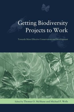 Getting Biodiversity Projects to Work: Towards More Effective Conservation and Development