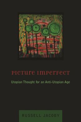 Picture Imperfect: Utopian Thought for an Anti-Utopian Age