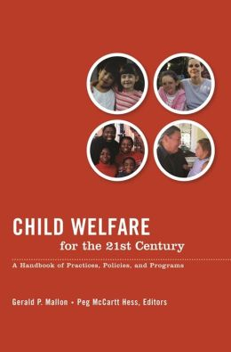 Child Welfare for the 21st Century : A Handbook of Practices, Policies, & Programs