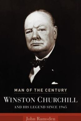 Man of the Century: Winston Churchill and His Legend Since 1945