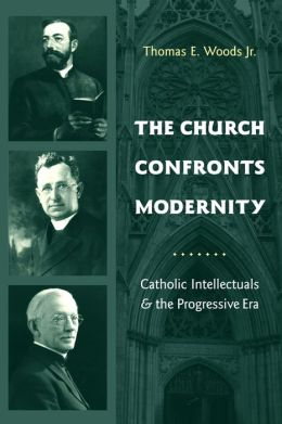 The Church Confronts Modernity: Catholic Intellectuals and the Progressive Era