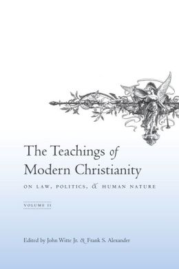 The Teachings of Modern Christianity on Law, Politics, and Human Nature: Volume Two