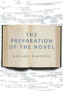 The Preparation of the Novel: Lecture Courses and Seminars at the College de France (1978-1979 and 1979-1980)