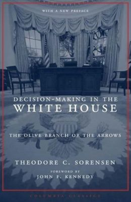 Decision-Making in the White House: The Olive Branch or the Arrows