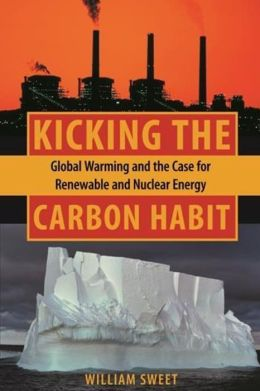 Kicking the Carbon Habit: Global Warming and the Case for Renewable and Nuclear Energy