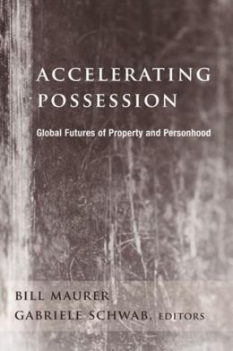 Accelerating Possession: Global Futures of Property and Personhood