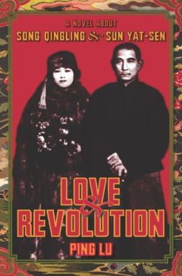 Love and Revolution: A Novel About Song Qingling and Sun Yat-sen