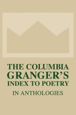 The Columbia Granger's Index to Poetry in Anthologies: Thirteenth Edition