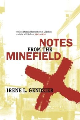 Notes from the Minefield: United States Intervention in Lebanon, 1945-1958
