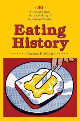 Eating History: Thirty Turning Points in the Making of American Cuisine