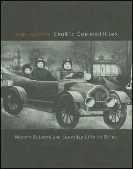 Exotic Commodities: Modern Objects and Everyday Life in China
