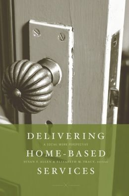 Delivering Home-Based Services: A Social Work Perspective