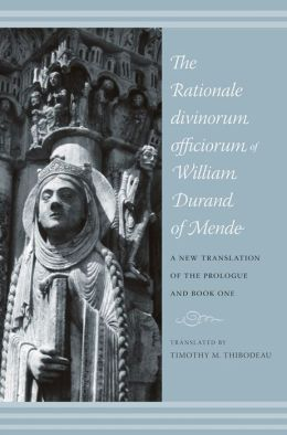 The Rationale Divinorum Officiorum of William Durand of Mende: A New Translation of the Prologue and Book One