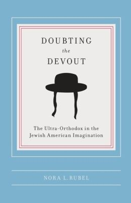 Doubting the Devout: The Ultra-Orthodox in the Jewish American Imagination