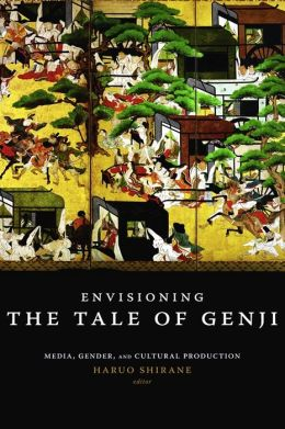 Envisioning the Tale of Genji: Media, Gender, and Cultural Production
