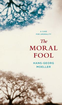 The Moral Fool: A Case for Amorality