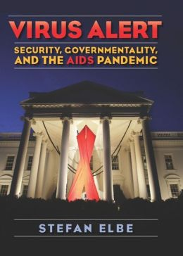 Virus Alert: Security, Governmentality, and the AIDS Pandemic
