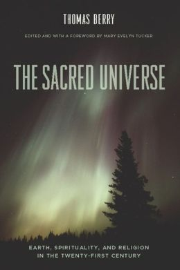 The Sacred Universe : Earth, Spirituality, and Religion in the Twenty-first Century
