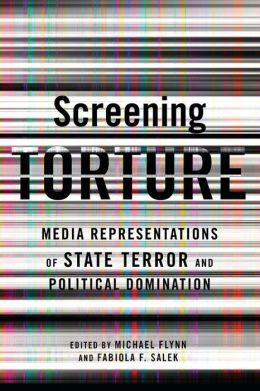 Screening Torture: Media Representations of State Terror and Political Domination