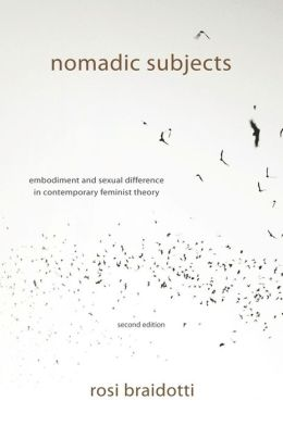 Nomadic Subjects: Embodiment and Sexual Difference in Contemporary Feminist Theory