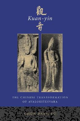 Kuan-yin: The Chinese Transformation of Avalokitesvara