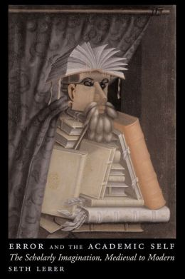 Error and the Academic Self: The Scholarly Imagination, Medieval to Modern