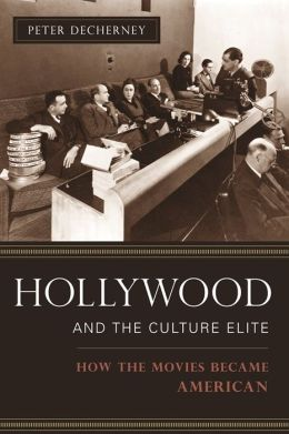 Hollywood and the Culture Elite: How the Movies Became American