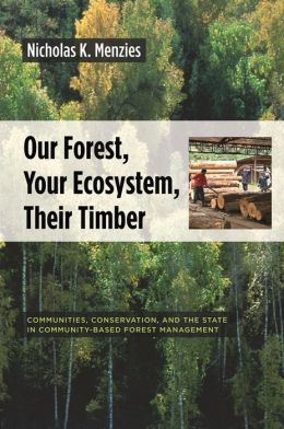 Our Forest, Your Ecosystem, Their Timber: Communities, Conservation, and the State in Community-Based Forest Management