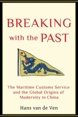 Breaking with the Past: The Maritime Customs Service and the Global Origins of Modernity in China