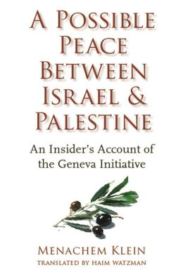 A Possible Peace Between Israel and Palestine: An Insider's Account of the Geneva Initiative