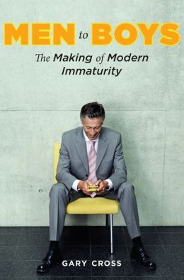 Men to Boys: The Making of Modern Immaturity