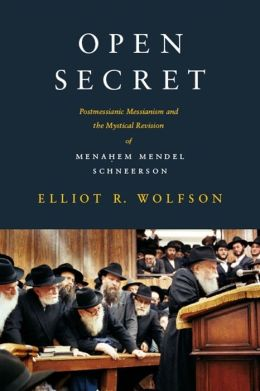 Open Secret: Postmessianic Messianism and the Mystical Revision of Menahem Mendel Schneerson